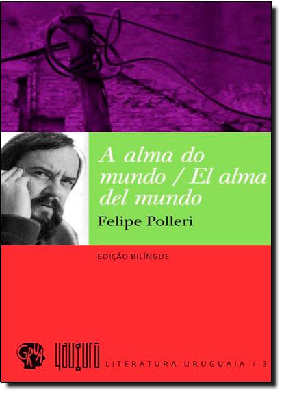 Alma do Mundo, A - Edição Bilíngue, livro de Felipe Polleri