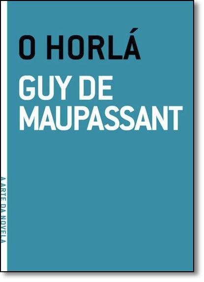 Horlá, O - Coleção a Arte da Novela, livro de Guy de Maupassant