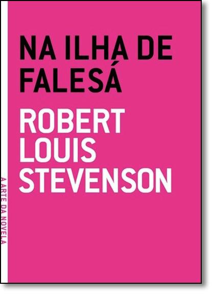 Na Ilha de Falesá - Coleção a Arte da Novela, livro de Robert Louis Stevenson
