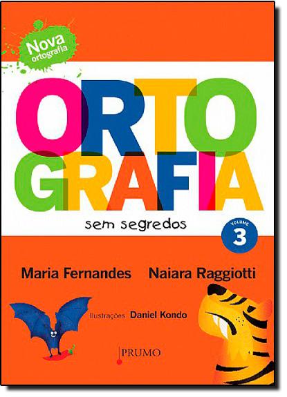 Ortografia Sem Segredos - Vol. 3, livro de Maria Fernandes