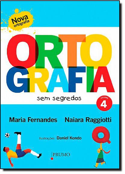 Ortografia sem Segredos - Vol. 4, livro de Maria Fernandes