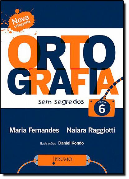 Ortografia Sem Segredos - Vol. 6, livro de Maria Fernandes