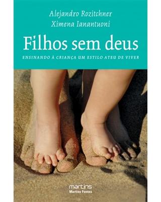 Filhos sem Deus - Ensinando à Criança um Estilo Ateu de Viver, livro de Rozitchner, Alejandro / Ianantuoni, Ximera
