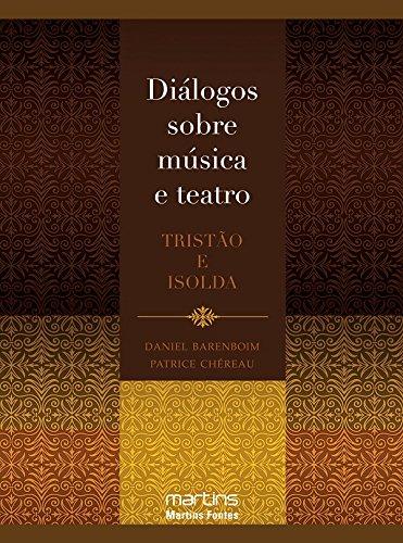 Diálogos Sobre Música e Teatro. Tristão e Isolda, livro de Patrice Chereau, Daniel Barenboim