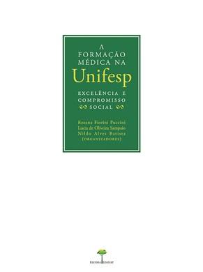 A Formação Médica na Unifesp, livro de Rosana Fiorini Puccini, Lucia de Oliveira, Nildo Alves Batista