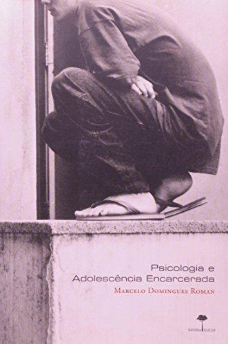 Psicologia e Adolescência Encarcerada, livro de Marcelo Domingues Roman