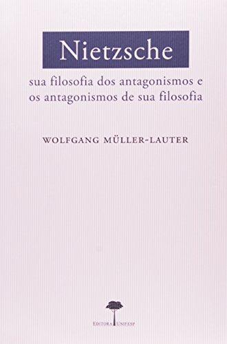 Nietzsche - Sua Filosofia dos Antagonismos e os Antagonismos de sua Filosofia, livro de Wolfgang Müller-Lauter
