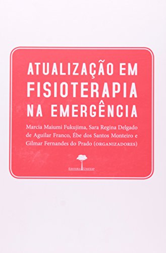 Atualização em Fisioterapia na Emergência, livro de Marcia Maiumi Fukujima, Sara Regina Delgado de Aguilar Franco, Ébe dos Santos Monteiro, Gilmar Fernandes do Prado (orgs.)