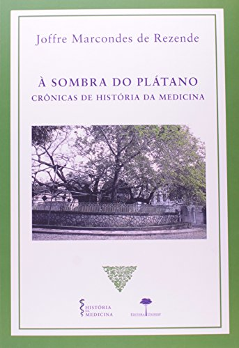 À Sombra do Plátano - crônicas de história da medicina, livro de Joffre Marcondes de Rezende