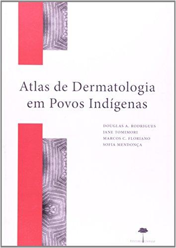 Atlas de Dermatologia em Povos Indígenas, livro de Douglas A. Rodrigues, Jane Tomimori, Marcos C. Floriano, Sofia Mendonça