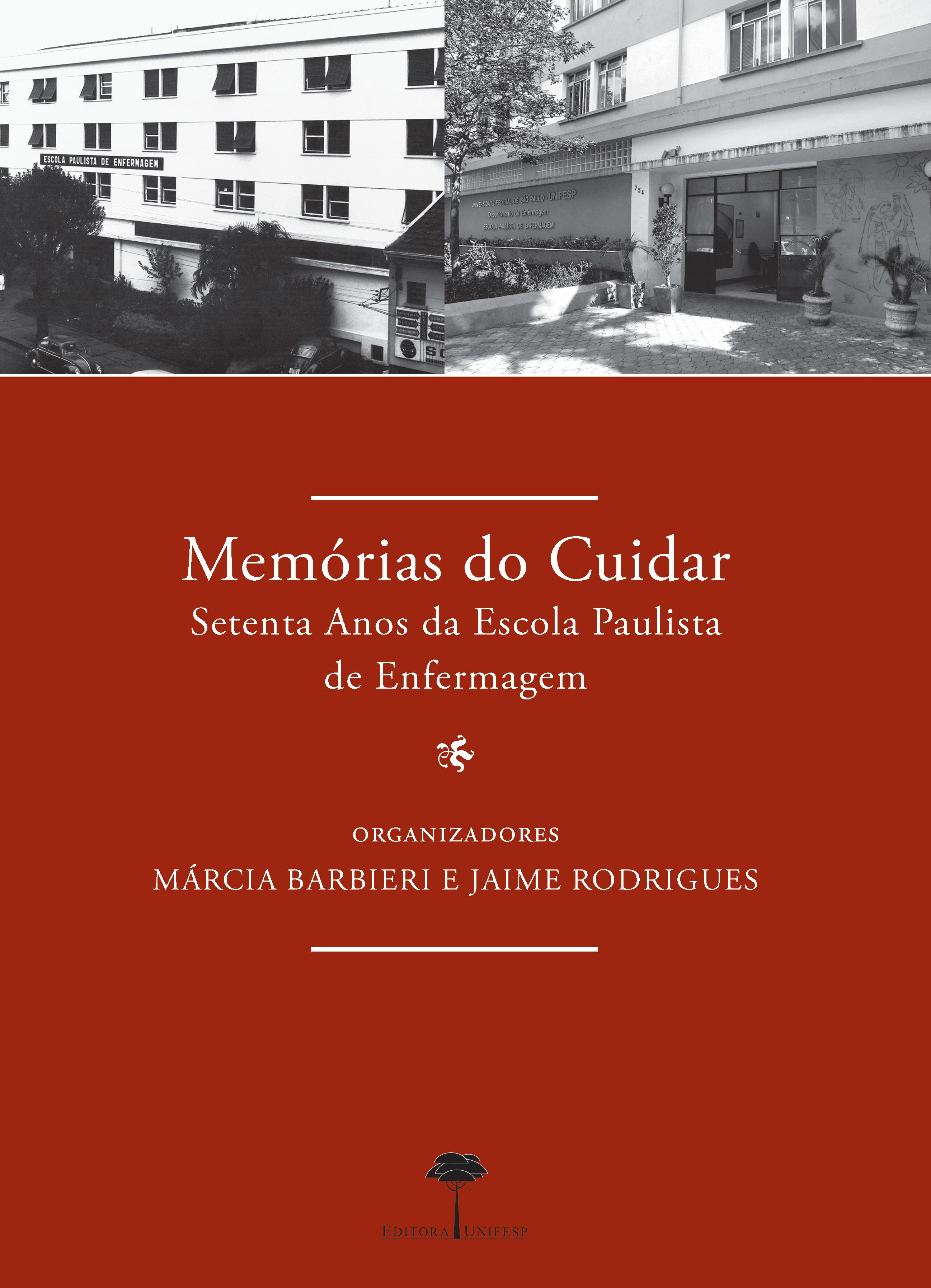 Memórias do Cuidar - setenta anos da escola paulista de enfermagem, livro de Márcia Barbieri, Jaime Rodrigues (orgs.)