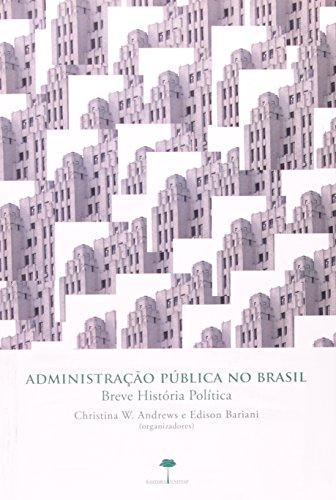 Administração Pública no Brasil - Breve História Política, livro de Christina W. Andrews, Edison Bariani (orgs.)