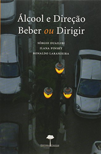 Álcool e Direção - Beber ou Dirigir, livro de Sérgio Duailibi, Ilana Pinsky, Ronaldo Laranjeira (orgs.)
