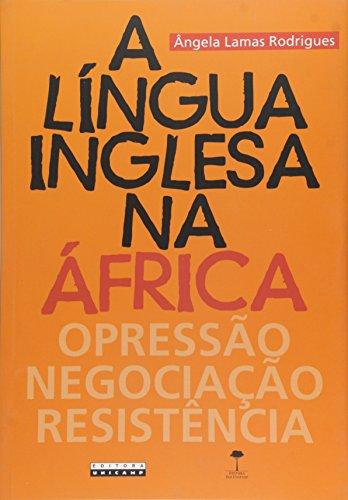 A Língua Inglesa na África - Opressão, Negociação, Resistência, livro de Ângela Lamas Rodrigues