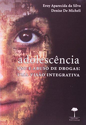 Adolescência, Uso e Abuso de Drogas - uma visão integrativa, livro de Eroy Aparecida da Silva, Denise De Micheli
