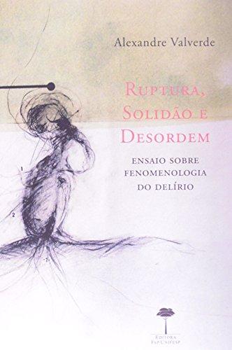 Ruptura, Solidão e Desordem - Ensaio sobre Fenomenologia do Delírio, livro de Alexandre Valverde