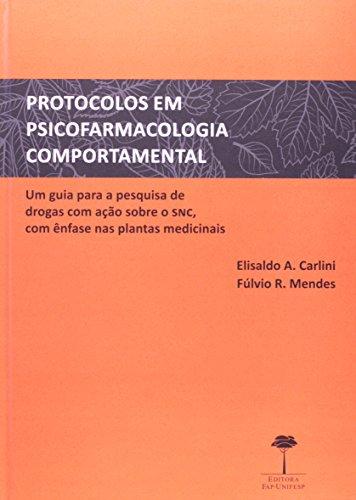 Protocolos em Psicofarmacologia Comportamental - Um Guia para a Pesquisa de Drogas com Ação sobre o snc, com Ênfase nas Plantas Medicinais, livro de Elisaldo A. Carlini, Fulvio R. Mendes (orgs.)
