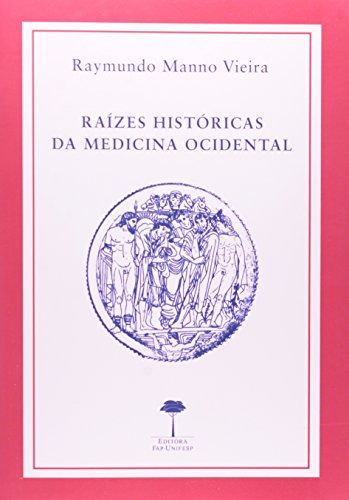 Raízes Históricas da Medicina Ocidental, livro de Raymundo Manno Vieira