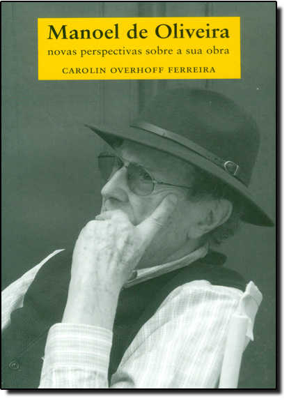 Manoel de Oliveira: Novas Perspectivas Sobre a Sua Obra, livro de Carolin Overhoff Ferreira
