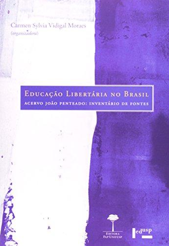 Educação Libertária no Brasil - Arcevo João Penteado: Inventário de Fontes, livro de Carmen Sylvia Vidigal Moraes