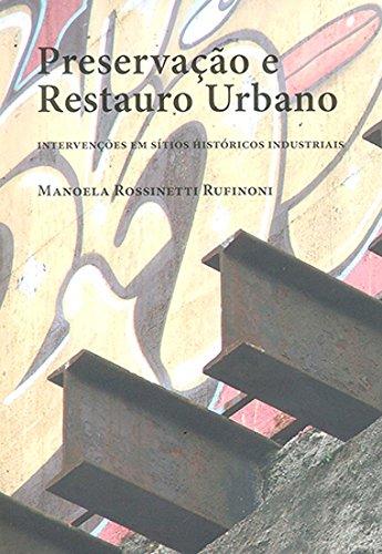 Preservação e Restauro Urbano: Intervenções em Sítios Históricos Industriais, livro de Manoela Rossinetti
