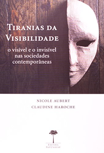 Tiranias da Visibiliadade: O Visível e o Invisível nas Sociedades Comtemporâneas, livro de Nicole Aubert