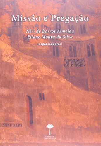 Missão e Pregação: A Comunicação Religiosa Entre a História da Igreja e a História das Religiões, livro de Néri de Barros Almeida