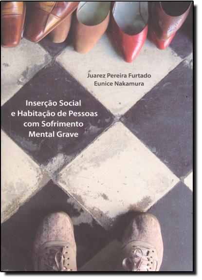 Inserção Social e Habitação de Pessoas com Sofrimento Mental Grave, livro de Juarez Pereira Furtado