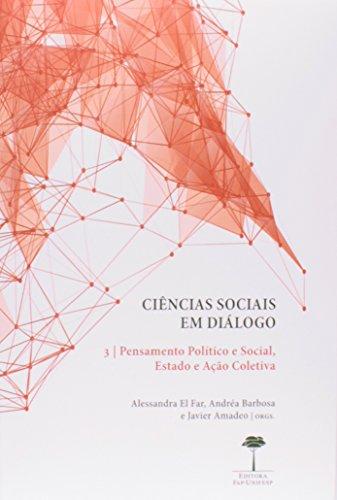 Ciências Sociais em Diálogo: Pensamento Político e Social, Estado e Ação Coletiva - Vol.3, livro de Alessandra El Far