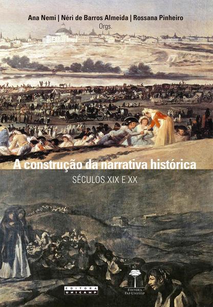 A construção da narrativa histórica. Séculos XIX e XX, livro de