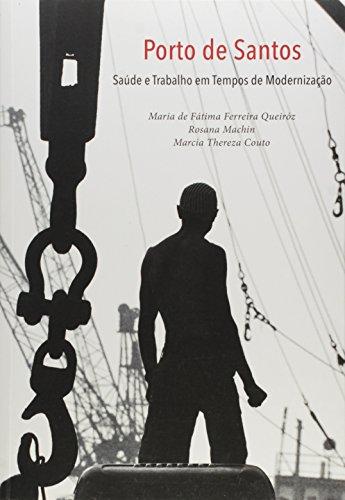 Porto de Santos: Saúde e Trabalho em Tempos de Modernização, livro de Maria de Fátima Ferreira Queiróz