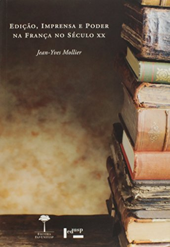 Edição, Imprensa e Poder na França no Século Xx, livro de Jean-Yves Mollier