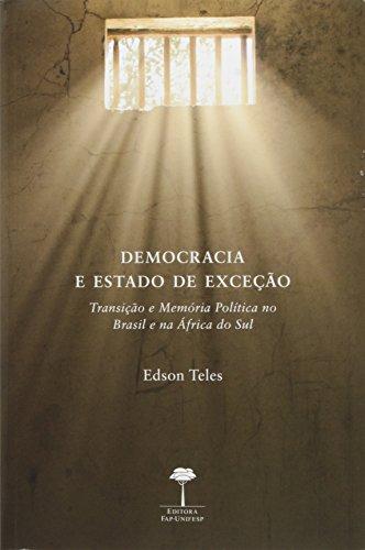 Democracia e Estado de Exceção: Transição e Memória Política no Brasil e na África do Sul, livro de Edson Teles