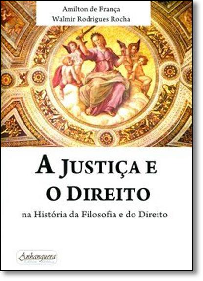 Justiça e o Direito na História da Filosofia e do Direito, A, livro de Amilton de França