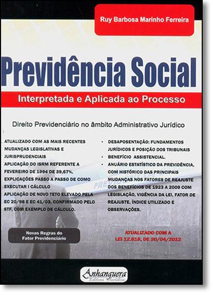 Previdência Social: Interpretada e Aplicada ao Processo, livro de Ruy Barbosa Marinho Ferreira
