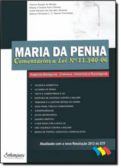 Maria da Penha: Comentários a Lei Nº 11.340-06 - Biológicos, Criminais, Históricos e Psicológicos, livro de João Cirilo da Silva Neto