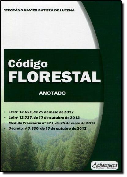Código Florestal: Anotado, livro de Sergeano Xavier Batista de Lucena