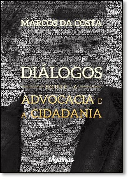 Diálogos Sobre a Advocacia e a Cidadania, livro de Marcos da Costa