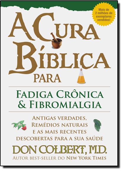 Cura Biblica para Fadiga Crônica e Fibromialgia, A, livro de Don Colbert, M. D.
