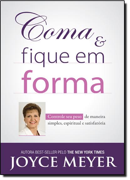 Coma e Fique em Forma, livro de Joyce Meyer
