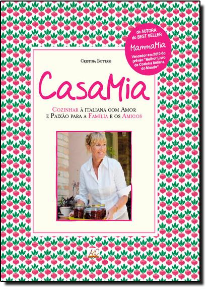 CasaMia: Cozinhar à Italiana com Amor e Paixão para a Família e os Amigos, livro de Cristina Bottari