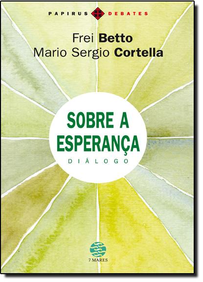 Sobre a Esperança - Diálogo, livro de Mario Sergio Cortella