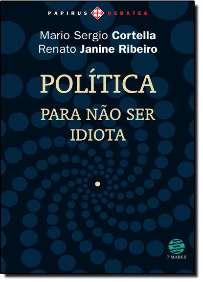 Política: Para Não Ser Idiota, livro de Mario Sergio Cortella