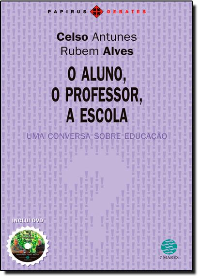 Aluno, o Professor, a Escola: uma Conversa Sobre Educação, O, livro de Rubem Alves