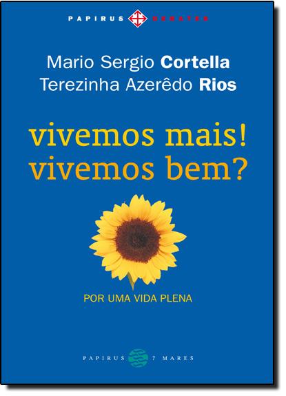 Vivemos Mais! Vivemos Bem?: Por uma Vida Plena, livro de Mario Sergio Cortella