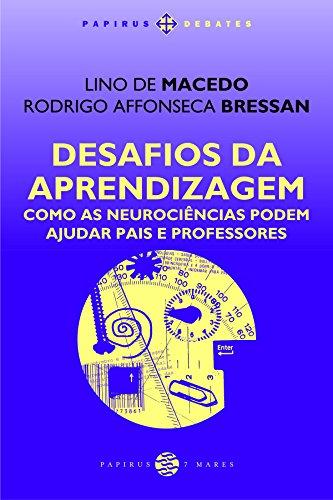 Desafios da Aprendizagem. Como as Neurociências Podem Ajudar Pais e Professores, livro de Lino de Macedo, Rodrigo Bressan