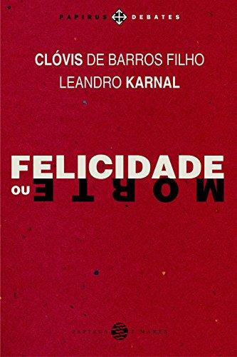 Felicidade ou Morte, livro de Clóvis de Barros Filho, Leandro Karnal