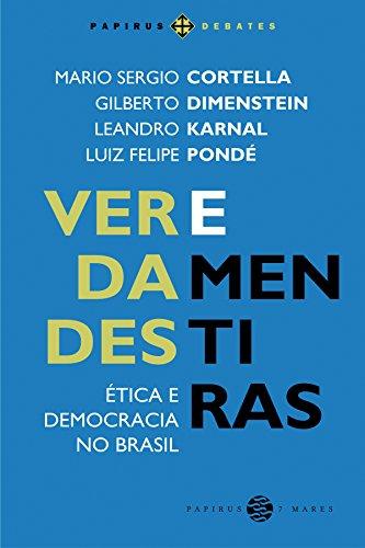 Verdades e Mentiras. Ética e Democracia no Brasil, livro de Mario Sergio Cortella, Gilberto Dimenstein, Leandro Karnal, Luiz Felipe Pondé
