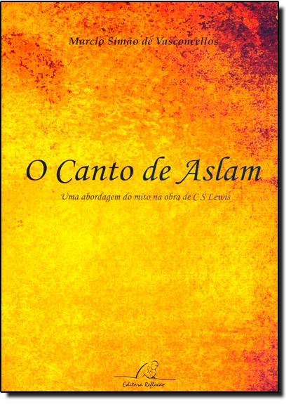 Canto de Aslam, O: Uma Abordagem do Mito na Obra de C. S. Lewis, livro de Marcio Simão de Vasconcellos