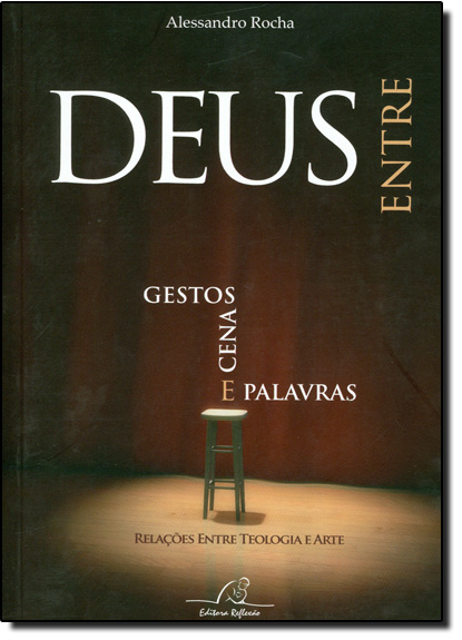 Deus Entre Gestos, Cenas e Palavras: Relações Entre Teologia e Arte, livro de Alessandro Rocha